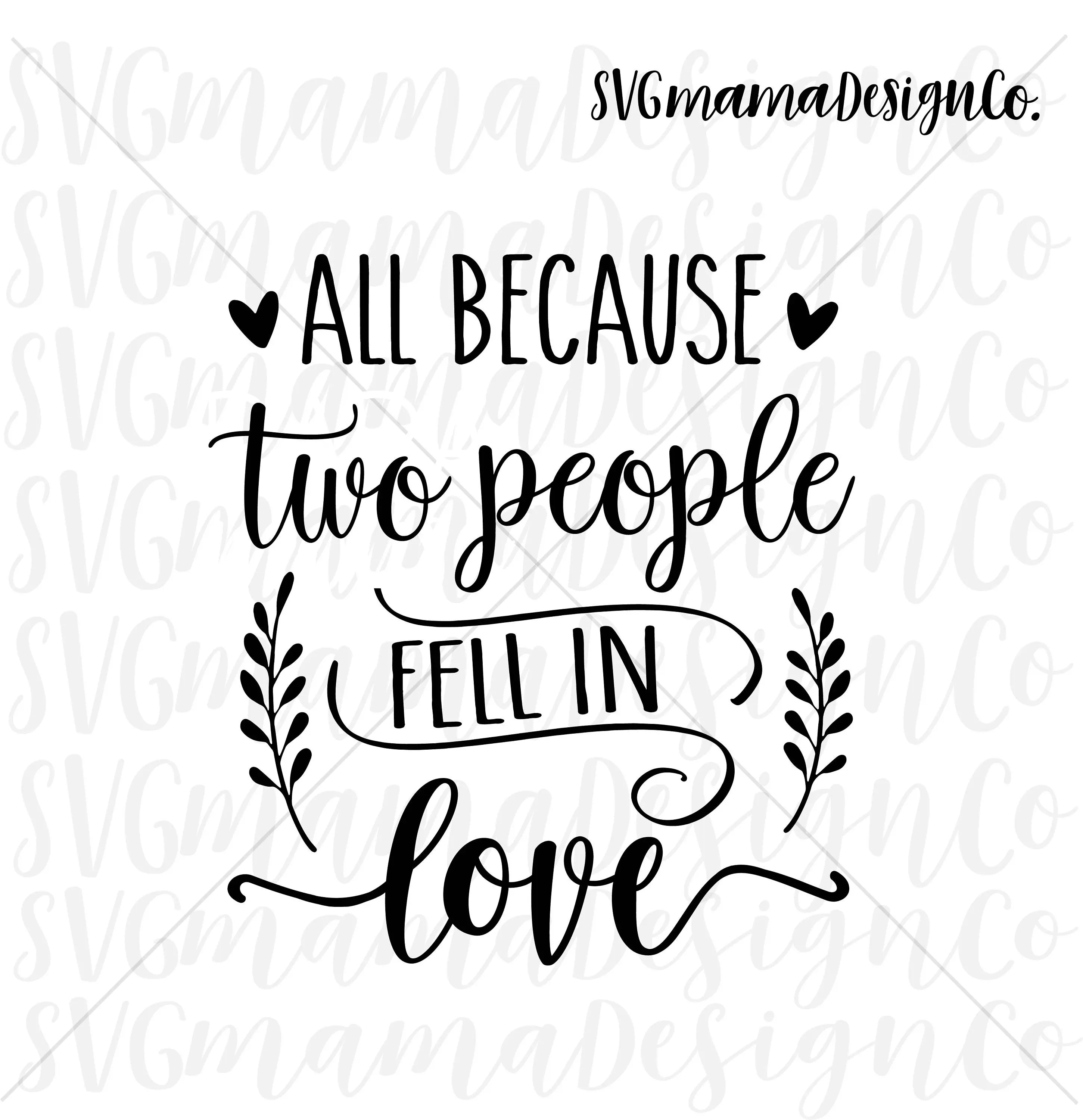 All Because Two People Fell In Love Svg Printable Vector