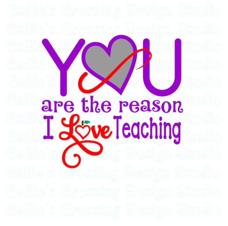 Download You are the Reason I Love Teaching SVG Cutting File School ...