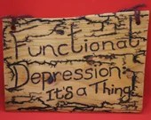 Functional depression - it's a thing! sign, lichtenberged - large