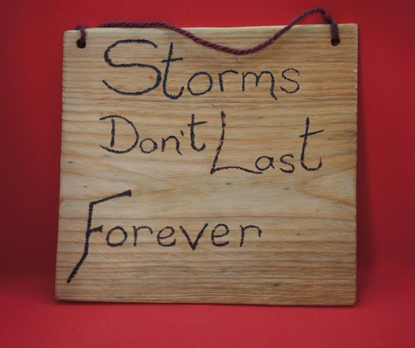 Storms don't last for...