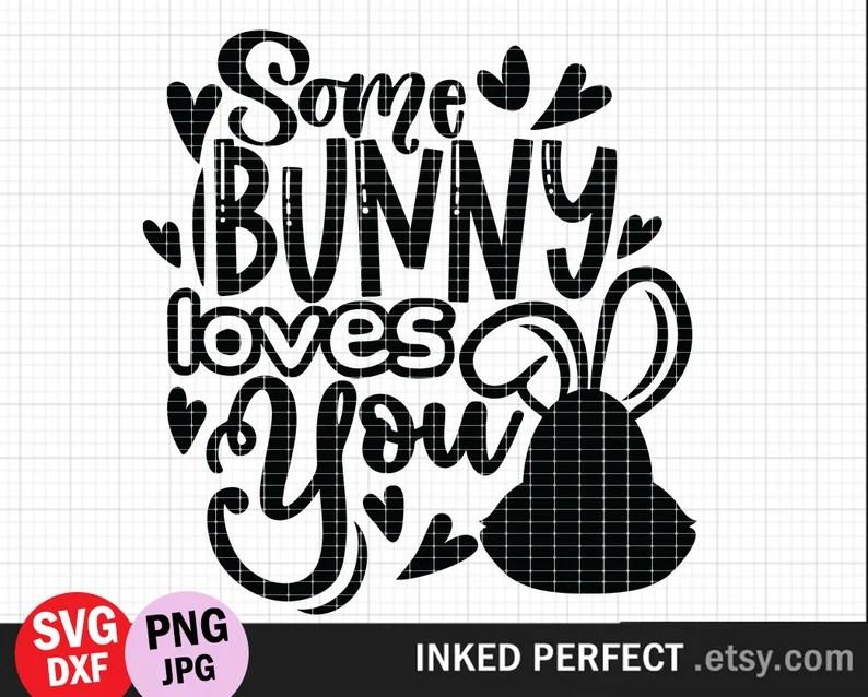Download Some Bunny Loves You SVG File Easter PNG Jpg DXF Cut File ...