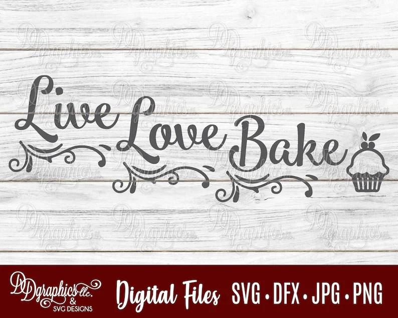 Download Live Love Bake/baking SVG /cupcake/ bakery / SVG File/ Jpg ...