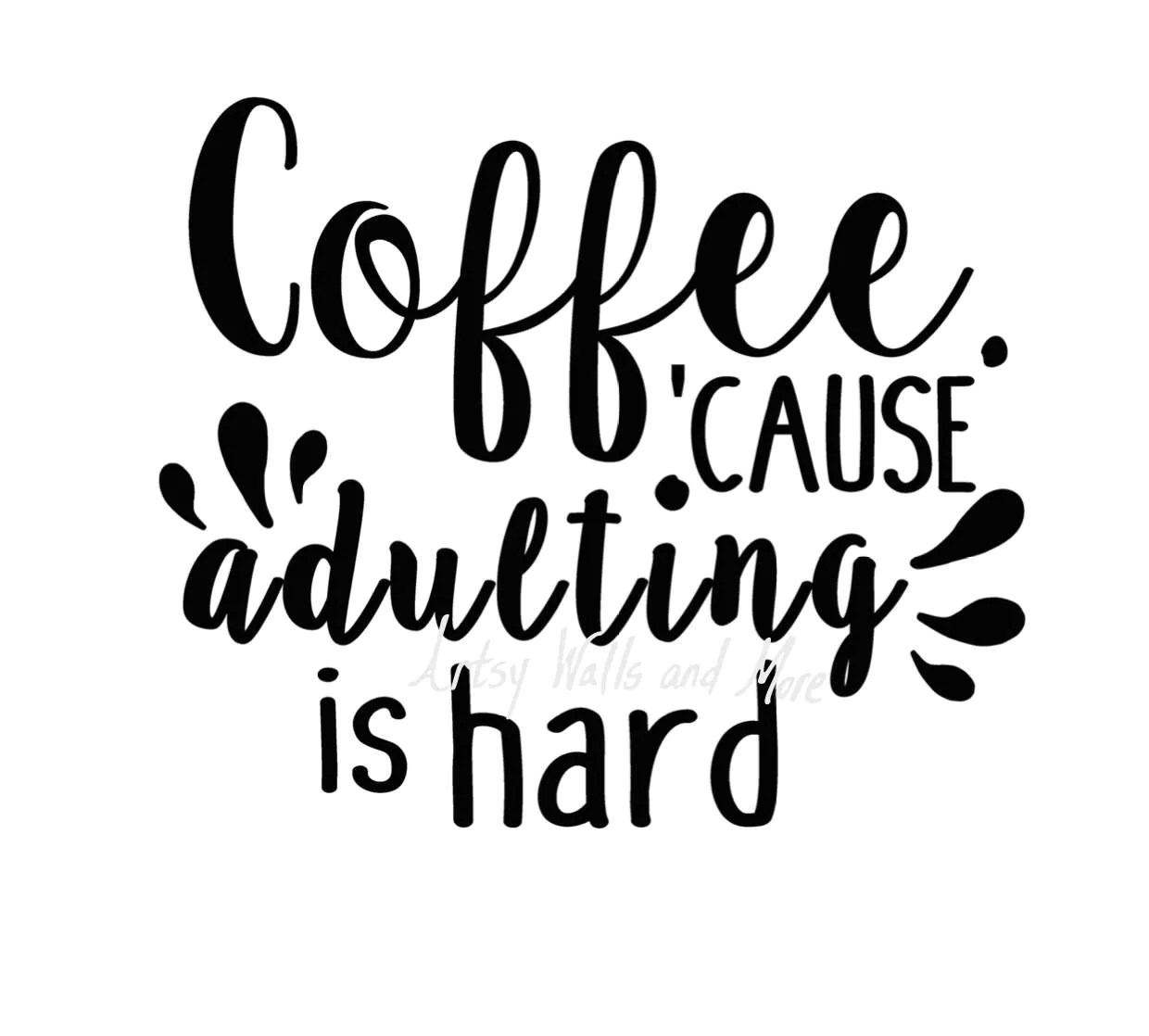 Coffee Because Adulting Is Hard Quote Cut File Svg