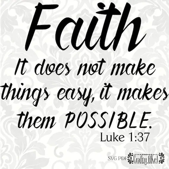 Download Luke 1:37 svg FAITH svg It does not make things easy it | Etsy