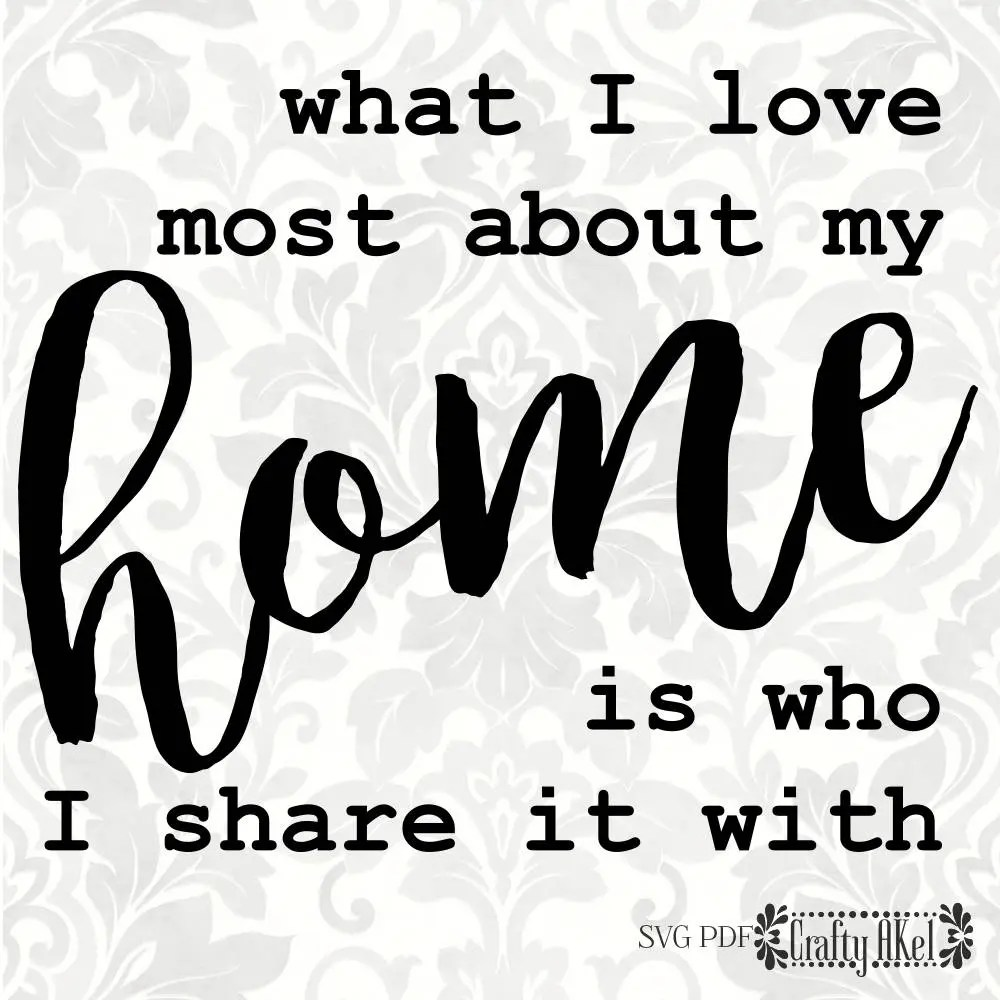 Download What I love most about my home is who I share it with SVG ...