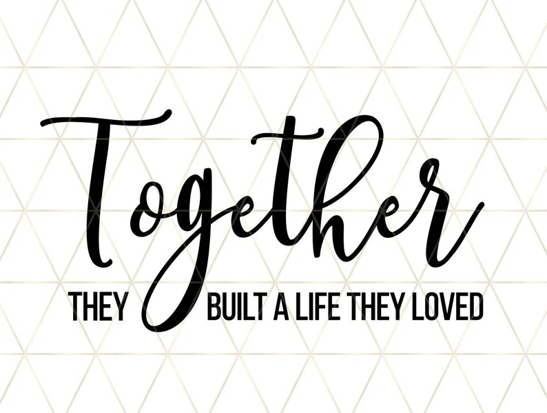 Download Together they built a life they loved Svg Wedding svg | Etsy