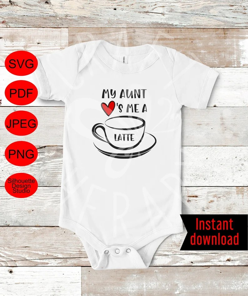 Download My aunt loves me a latte svg Baby shirt baby onesie baby ...