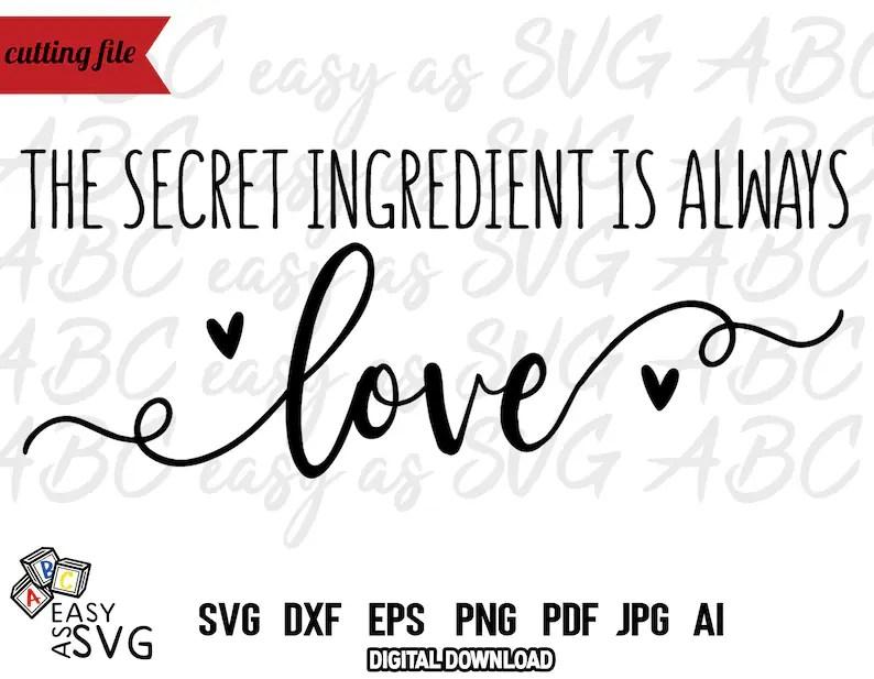 Download The Secret Ingredient is Always Love SVG Kitchen Sign SVG ...