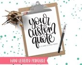 6-10 Word - CUSTOM Handlettered Quote by Shawna Clingerman - 6-10 Words
