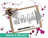 All the Feels - Printable Instant Download