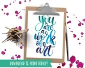 You are a Work of Art - Printable Instant Download