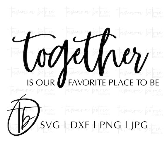 Download Together Svg Together is our favorite place to be SVG Wood ...