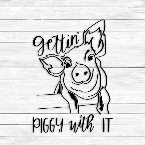 Download Pig Svg Gettin' Piggy with it Pig Quote Funny Svg | Etsy