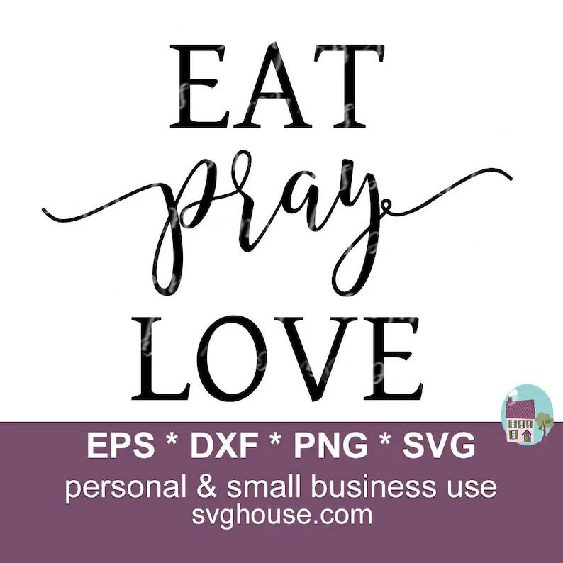 Download Eat Pray Love SVG Farm House Svg Pray Svg Eat Svg Love | Etsy