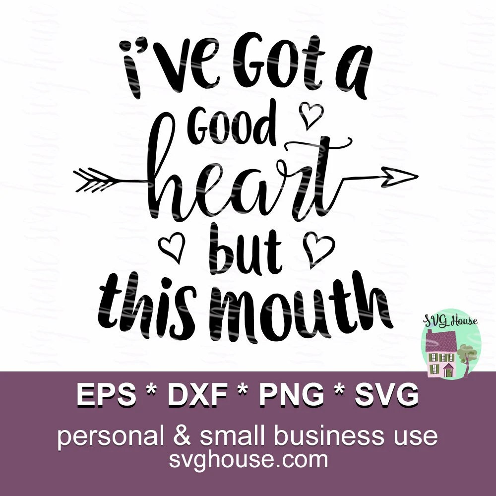 Download Ive Got A Good Heart But This Mouth Svg Good Heart Svg But ...