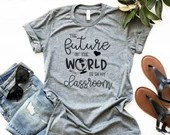 The Future of the World is in My Classroom, You Are Important, Kind , Enough, Inspirational Shirt, Mom Shirt, Gift for Teacher, Teacher Gift