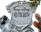 Doing Nothing Is My Jam Shirt, Man T-Shirt, Woman Tee, Mom Shirt, Dad Shirt, Gift for Mom, Gift for Dad, Boyfriend Style Tee