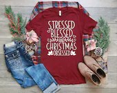 Stressed Blessed and Christmas Obsessed Shirt, Christmas T-Shirt, Woman Tee, Woman of Faith Shirt, Gift for Mom, Boyfriend Style Tee
