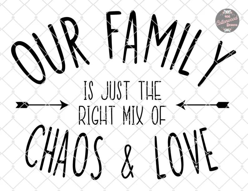 Download Our family is just the right mix of chaos and love svg ...