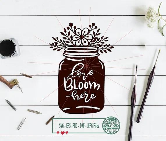 Download Love bloom here SVG PNG cameo cricut flower svg mason jar ...