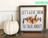 Pumpkin svg, pumpkin to talk about svg, fall cut file, fall svg, cricut, svg file, svg files for cricut, fall sign svg