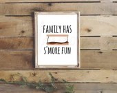 Family has s'more fun print, camping print, camping party decor, camping Quote, smore quote, camper sign, camping wall decor