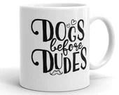 Dogs Before Dudes Mug, Funny Dog Mugs, Pet Parent, Dog Owners, Single Dog Mom