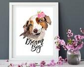 Dream Big Dog Printables, Watercolor Art, Wall Decor, Pet art, Aussie Dog, Shelter Dog   Front Seat Ryder
