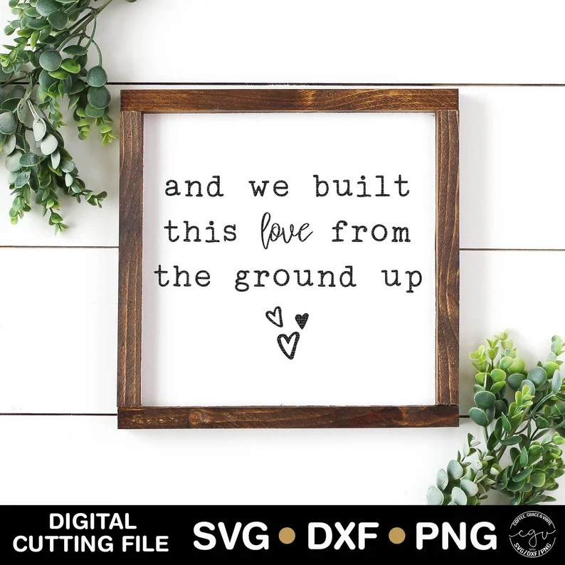 Download Cut File And We Built This Love From The Ground Up SVG DXF ...