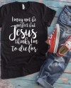 I May Not Be Perfect But Jesus Thinks I M To Die For Etsy