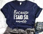 Because I Said So Shirt - Mom Life Shirt & Boss Mom Shirt For Women - Boy Mom Shirt and Momma Shirt - Funny Shirt For Women Parenting Style