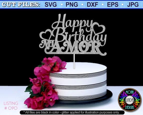 Happy Birthday Mi Amor Svg Cake Topper Birthday Cut File Etsy