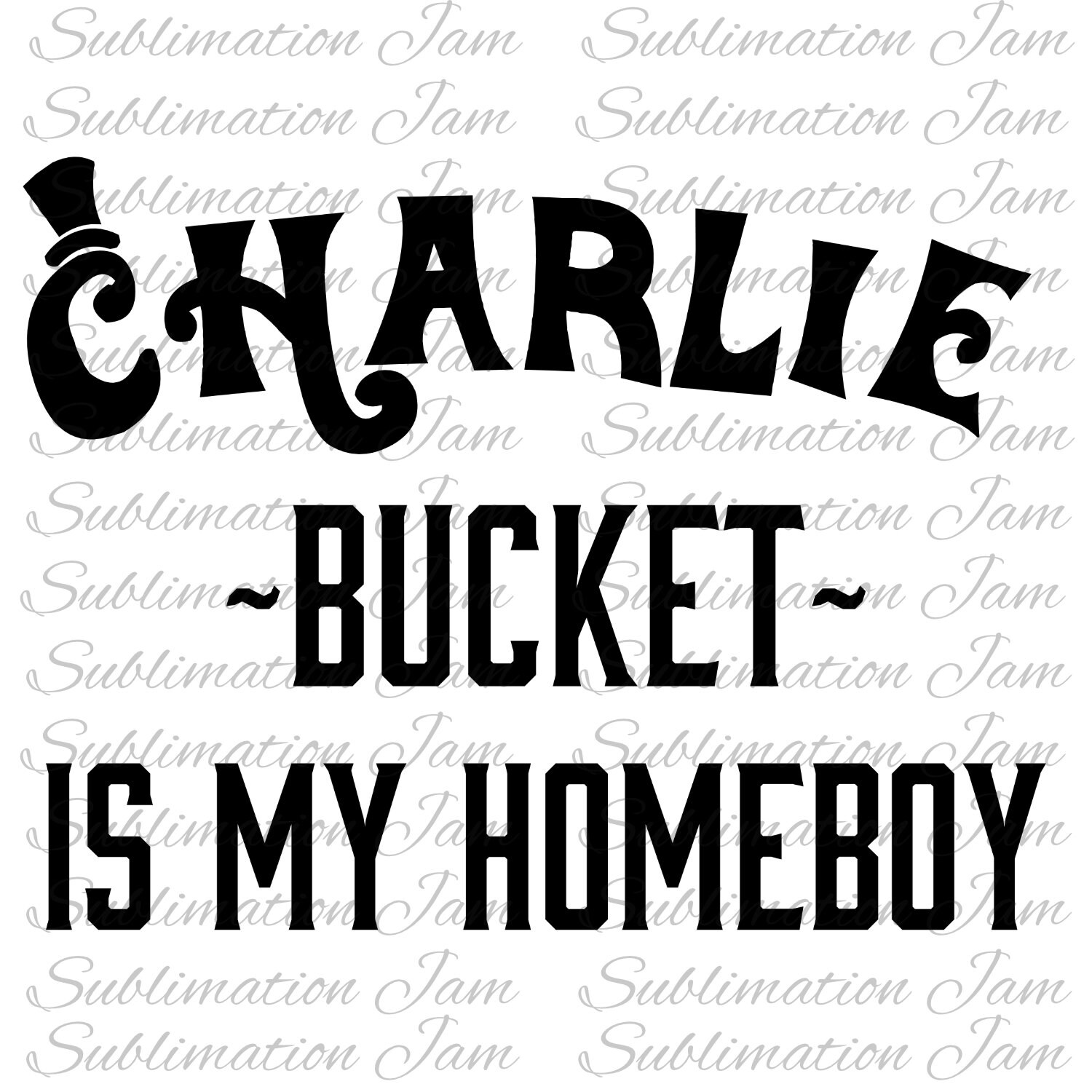 Charlie Bucket Is My Homeboy T Shirt Design Sublimation