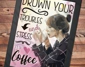 Drown Your Troubles And Stress In Coffee Wall Art Design Image Poster Print Motivation Inspiration Decor Printable Quote Instant Download
