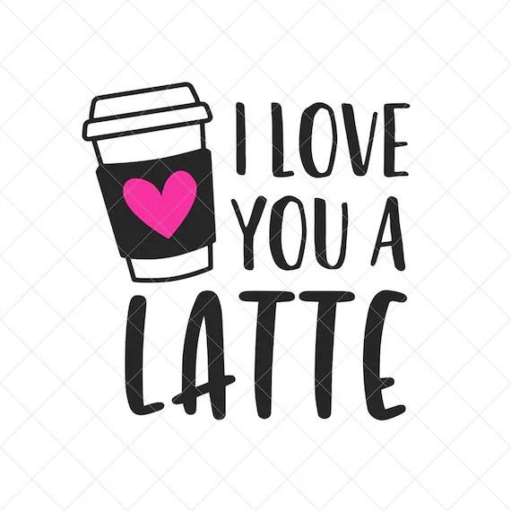 Download I Love You a Latte SVG Vector Image SVG Quote SVG Dxf | Etsy
