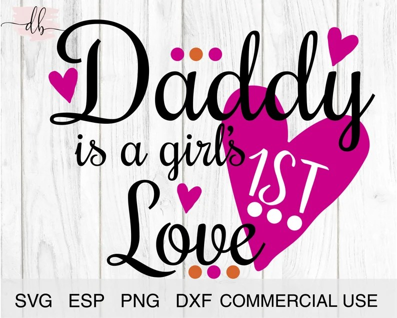 Download Daddy is a Girls First Love Svg / Dad SVG / Baby SVG ...