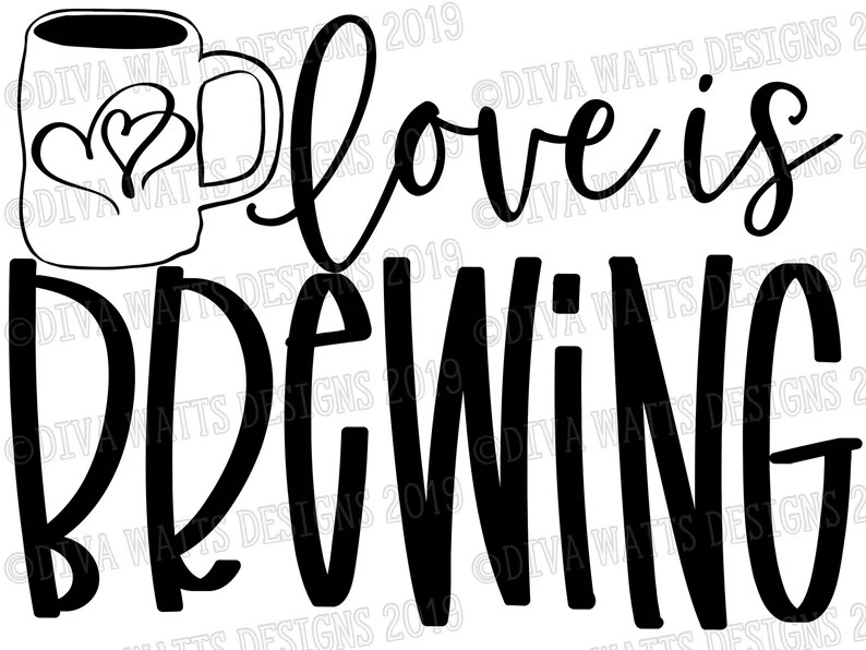 Download SVG Love is Brewing Cutting File Instant Download Coffee ...