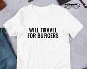4ccd21bc0 Will Travel For Burgers Tshirt - Food Vacation Shirts, Summer Trip Shirts,  Retirement Tee
