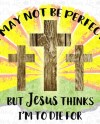 But Jesus Thinks I M To Die For Instant Download Ready To Etsy