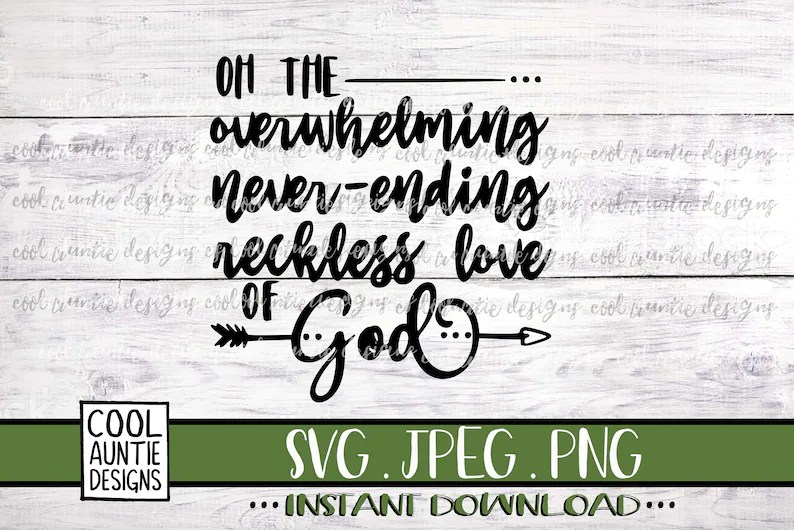 Download Oh the Overwhelming Never-ending Reckless Love of God svg ...