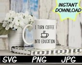 I turn coffee into education SVG, cut file, PNG, jpeg, T shirts, Gifts for teachers, cricut, silhouette, Instant download, teacher quotes