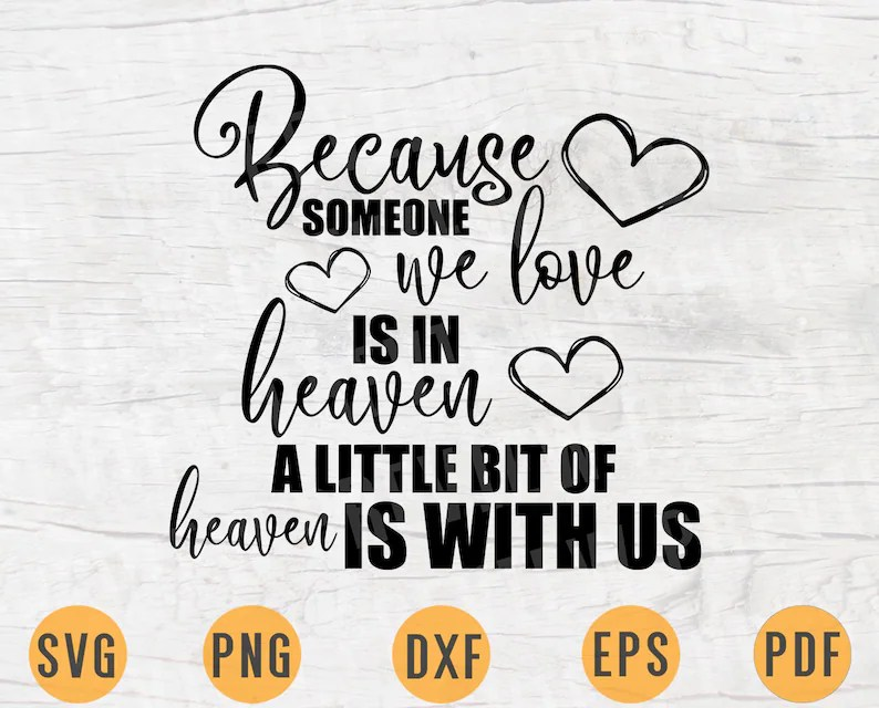 Download Because Someone We Love Is In Heaven SVG File Home Quote ...