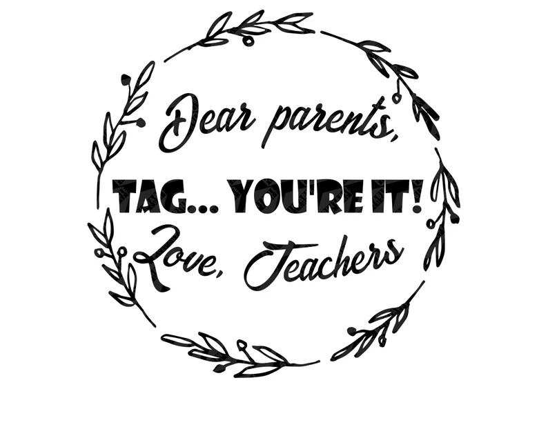 Download Dear Parents Tag You're It Love Teachers Svg End of | Etsy