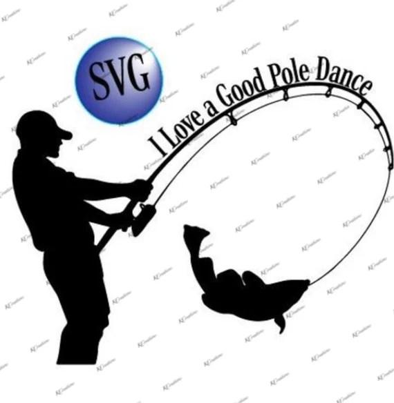 Download I Love a Good Pole Dance Fishing SVG Cut File Download ...