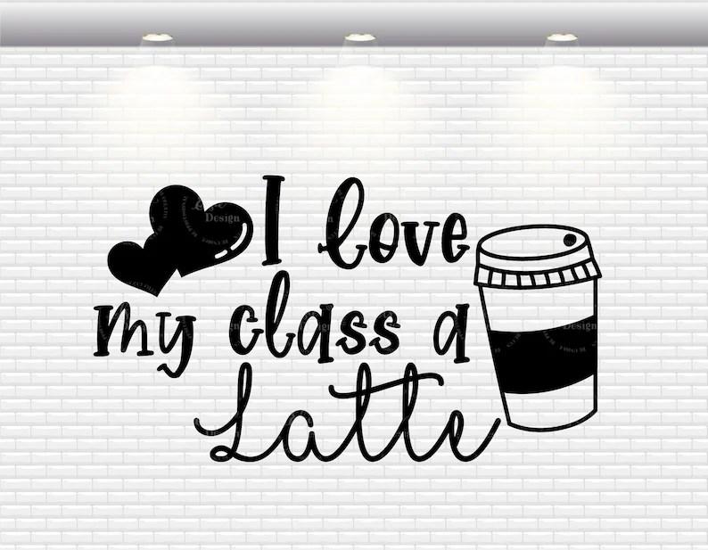 Download I Love My Class A Latte Svg Back To School Svg Teacher | Etsy
