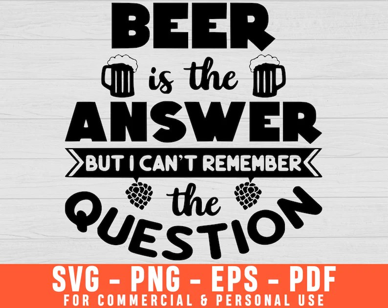 Download Beer Is The Answer Svg Funny Beer Lovers Svg Funny ...