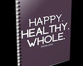 Happy. Healthy. Whole. notebook, perfect for notes or journal. Self-Care notepad