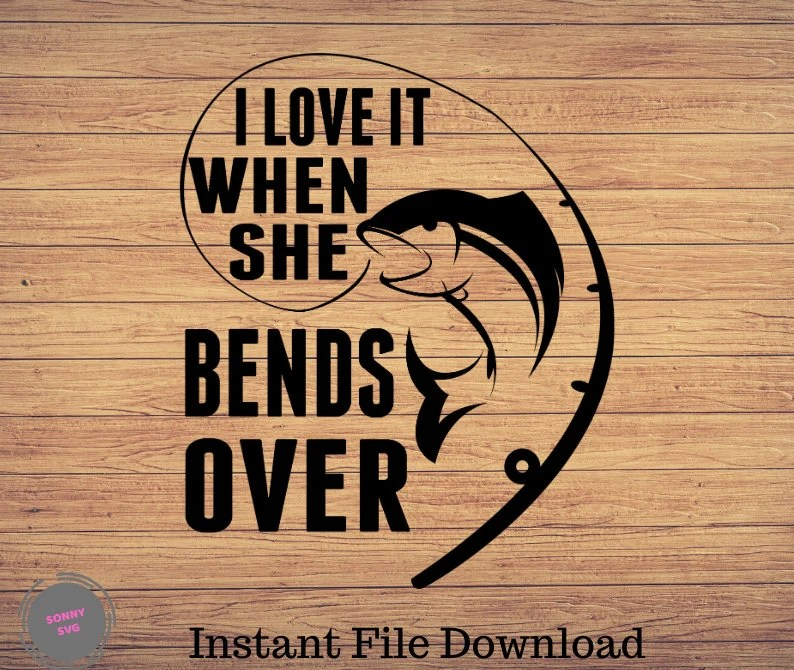 Download I Love It When She Bends Over Fishing svg fishing clipart ...