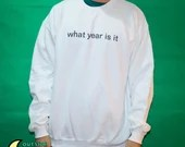 What Year Is It Sweatshirt