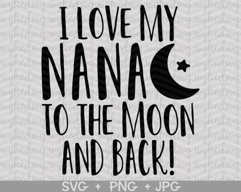Download I love my nana to the moon and back svg nana svg baby svg ...